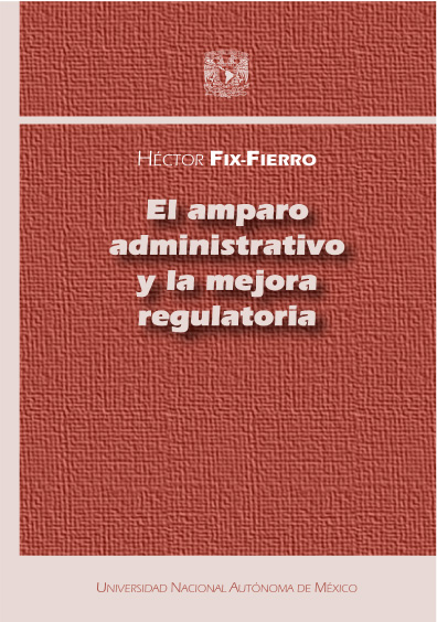 El amparo administrativo y la mejora regulatoria, 1a. reimp.