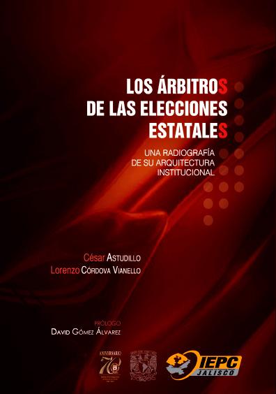 Los árbitros de las elecciones estatales. Una radiografía de su arquitectura institucional