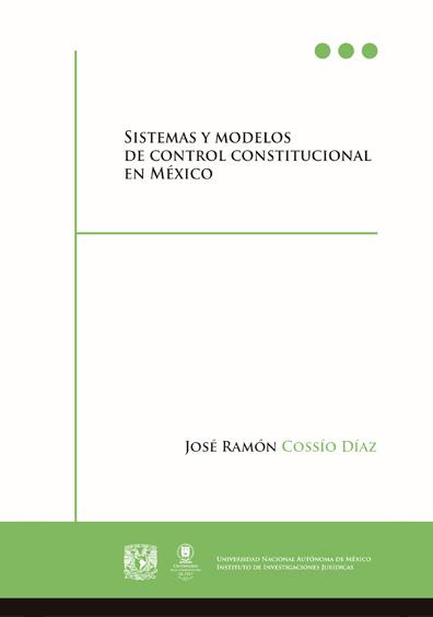 Sistemas y modelos de control constitucional en México, 1a. reimp.