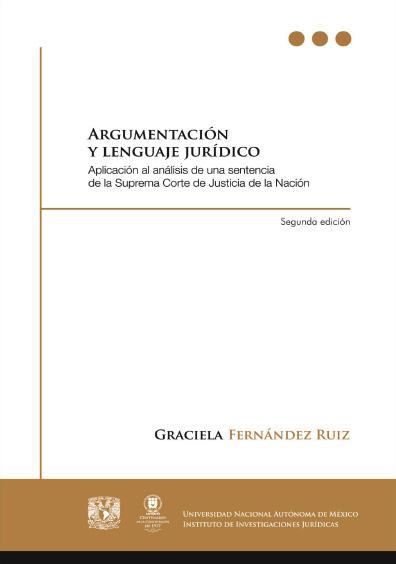 Argumentación y lenguaje jurídico. Aplicación al análisis de una sentencia de la Suprema Corte de Justicia de la Nación, 2a. ed.