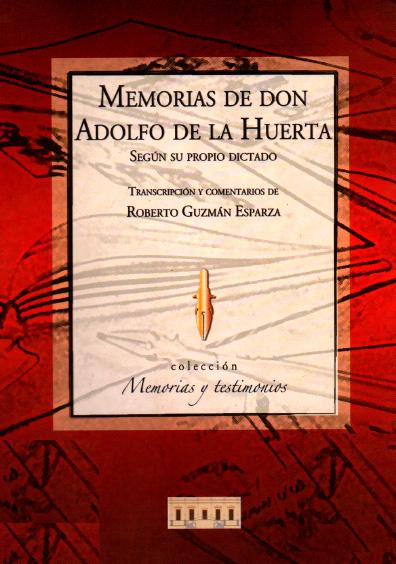 Memorias de don Adolfo de la Huerta según su dictado propio