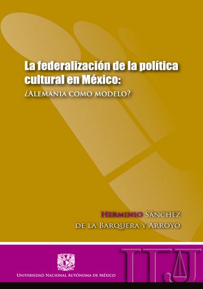 La federalización de la política cultural en México: ¿Alemania como modelo?
