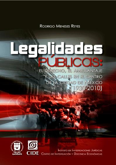 Legalidades públicas: el derecho, el ambulantaje y las calles en el Centro de la Ciudad de México (1930-2010)