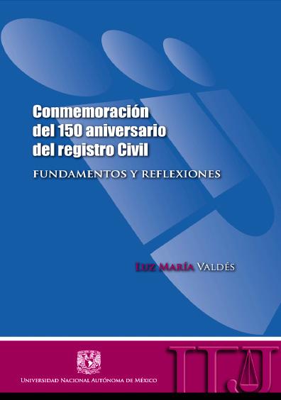 Conmemoración del 150 aniversario del registro Civil. Fundamentos y reflexiones