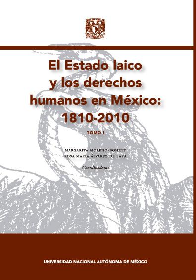 El Estado laico y los derechos humanos en México: 1810-2010, tomo I
