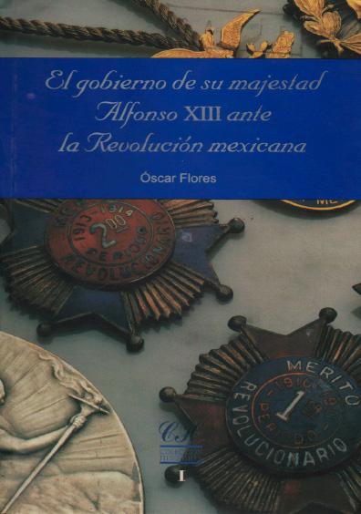 El gobierno de su majestad Alfonso XIII ante la Revolución Mexicana