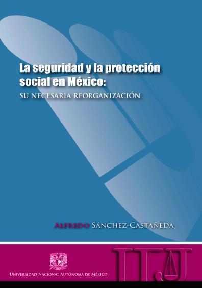 La seguridad y la protección social en México. Su necesaria reorganización
