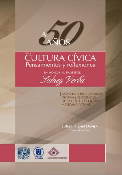 A 50 años de la cultura cívica: pensamientos y reflexiones en honor al profesor Sidney Verba. Análisis en profundidad de temas específicos de la cultura política mexicana actual
