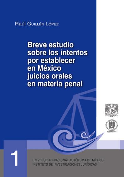 Breve estudio sobre los intentos de establecer en México juicios orales en materia penal. Serie Juicios Orales, núm. 1