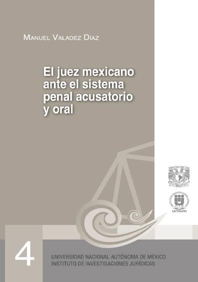 El juez mexicano ante el sistema penal acusatorio y oral. Serie Juicios Orales, núm. 4
