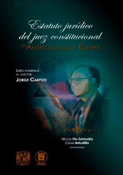 Estatuto jurídico del juez constitucional. Libro en homenaje al doctor Jorge Carpizo