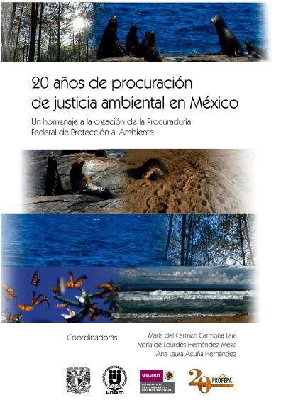 20 años de procuración de justicia ambiental en México. Un homenaje a la creación de la Procuraduría Federal de Protección al Ambiente