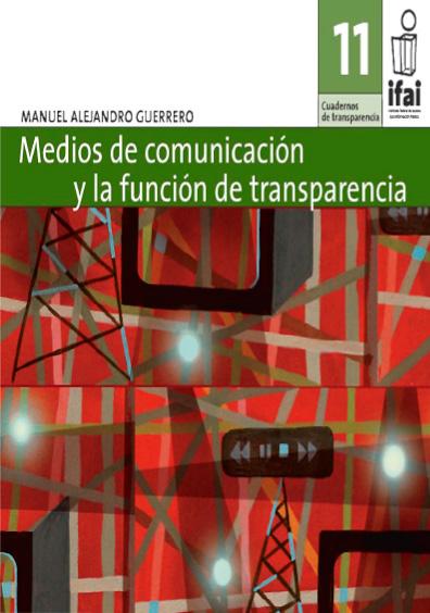 Cuadernos de Transparencia 11. Medios de comunicación y la función de transparencia, 3a. ed.