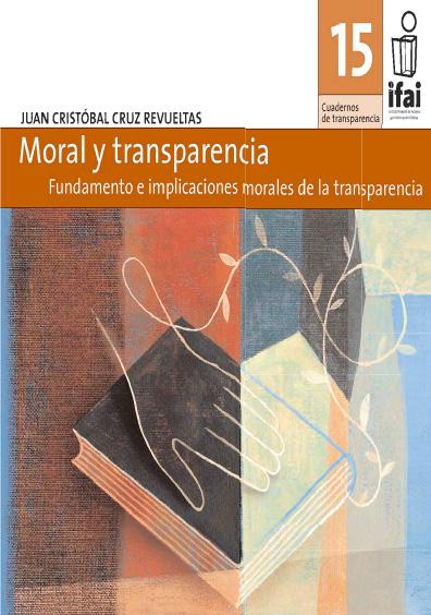 Cuadernos de Transparencia 15. Fundamento e implicaciones morales de la transparencia