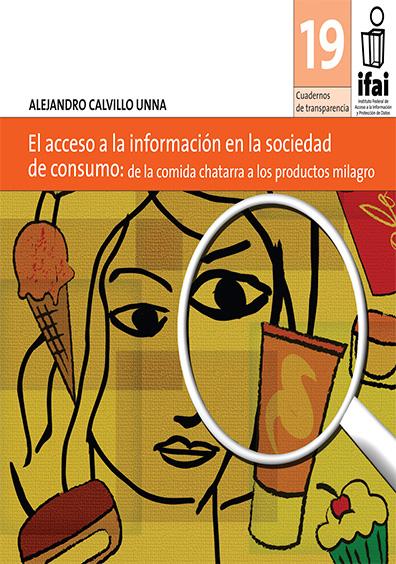 Cuadernos de Transparencia 19. El acceso a la información en la sociedad de consumo: de la comida chatarra a los productos milagro