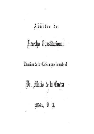 Apuntes de derecho constitucional tomados de la cátedra que imparte el Dr. Mario de la Cueva