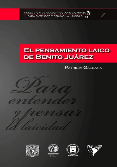 Colección de Cuadernos Jorge Carpizo. Para entender y pensar la laicidad, núm. 1, El pensamiento laico de Benito Juárez