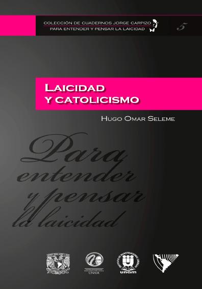 Colección de Cuadernos Jorge Carpizo. Para entender y pensar la laicidad, núm. 5, Laicidad y catolicismo