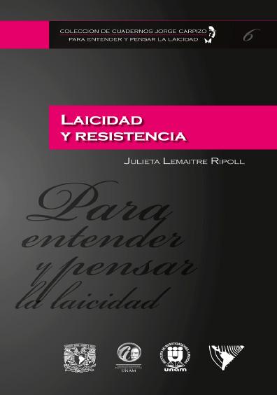Colección de Cuadernos Jorge Carpizo. Para entender y pensar la laicidad, núm. 6, Laicidad y resistencia