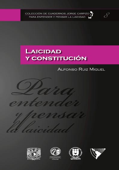 Colección de Cuadernos Jorge Carpizo. Para entender y pensar la laicidad, núm. 8, Laicidad y Constitución