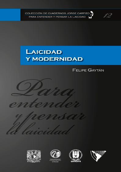 Colección de Cuadernos Jorge Carpizo. Para entender y pensar la laicidad, núm. 12, Laicidad y modernidad