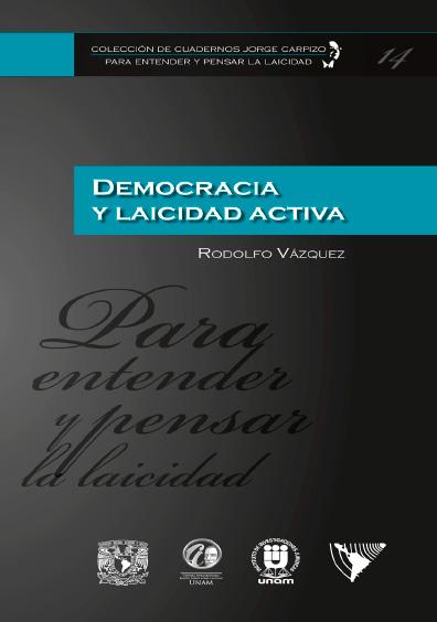 Colección de Cuadernos Jorge Carpizo. Para entender y pensar la laicidad, núm. 14, Democracia y laicidad activa