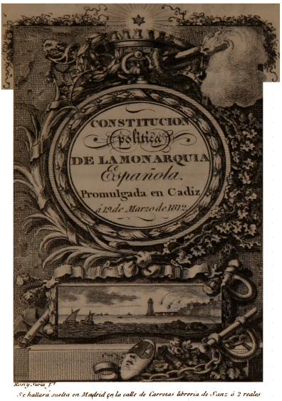 Constitución Política de la Monarquía Española. Promulgada en Cádiz, 19 de marzo de 1812