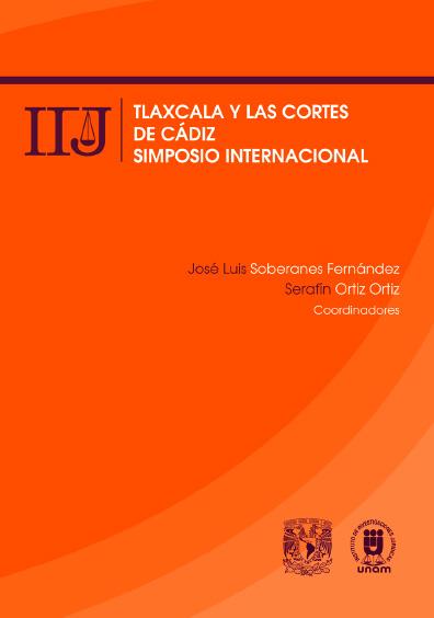 Tlaxcala y las Cortes de Cádiz. Simposio Internacional. Serie Memorias, núm. 9