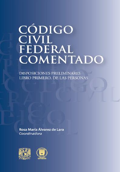 Código Civil Federal comentado. Disposiciones preliminares. Libro primero. De las personas