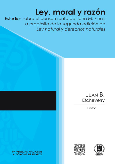 Ley, moral y razón. Estudios sobre el pensamiento de John M. Finnis a propósito de la segunda edición de Ley natural y derechos naturales