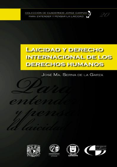 Colección de Cuadernos Jorge Carpizo. Para entender y pensar la laicidad, núm. 20, Laicidad y derecho internacional de los derechos humanos