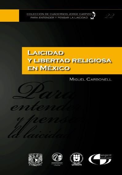 Colección de Cuadernos Jorge Carpizo. Para entender y pensar la laicidad, núm. 22, Laicidad y libertad religiosa en México