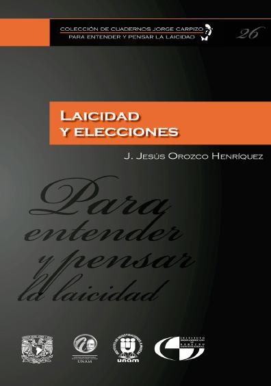 Colección de Cuadernos Jorge Carpizo. Para entender y pensar la laicidad, núm. 26, Laicidad y elecciones
