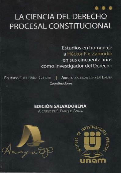 La ciencia del derecho procesal constitucional. Estudios en homenaje a Héctor Fix-Zamudio en sus cincuenta años como investigador del derecho, edición salvadoreña