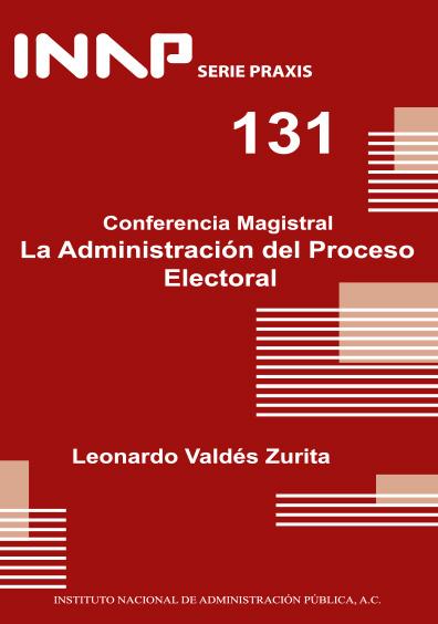 Praxis 131. Conferencia magistral. La administración del proceso electoral