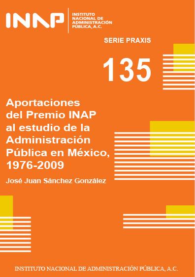 Praxis 135. Aportaciones del Premio INAP al estudio de la administración pública en México, 1976-2009