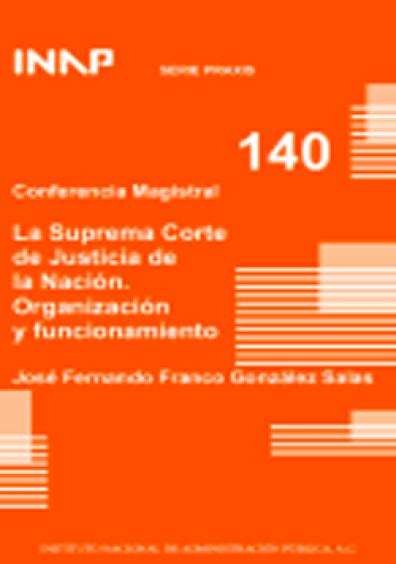 Praxis 140. Conferencia magistral. La Suprema Corte de Justicia de la Nación. Organización y funcionamiento