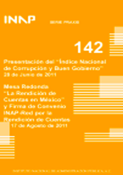 Praxis 142. Presentación del Índice Nacional de Corrupción y Buen Gobierno / Mesa redonda. La rendición de cuentas en México y firma del Convenio INAP-Red por la Rendición de Cuentas