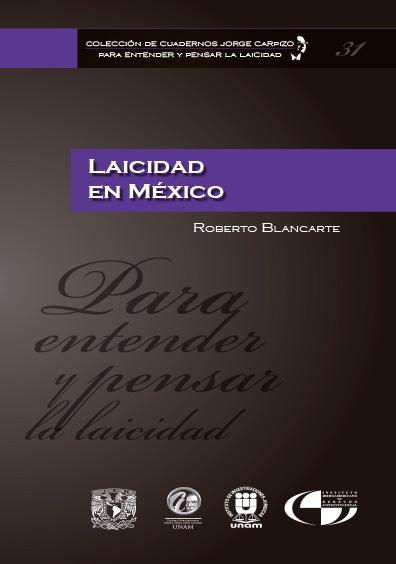 Colección de Cuadernos Jorge Carpizo. Para entender y pensar la laicidad, núm. 31, Laicidad en México