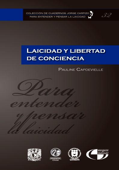 Colección de Cuadernos Jorge Carpizo. Para entender y pensar la laicidad, núm. 32, Laicidad y libertad de conciencia