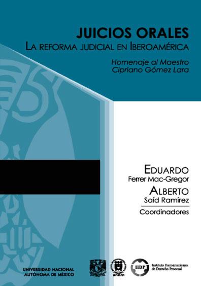 Juicios orales. La reforma judicial en Iberoamérica. Homenaje al maestro Cipriano Gómez Lara