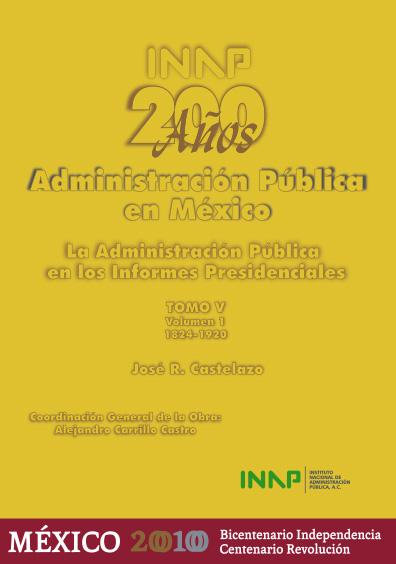 200 años de administración pública en México, t. V, vol. 1: La administración pública en los informes presidenciales, 1824-1920, Guadalupe Victoria-Venustiano Carranza