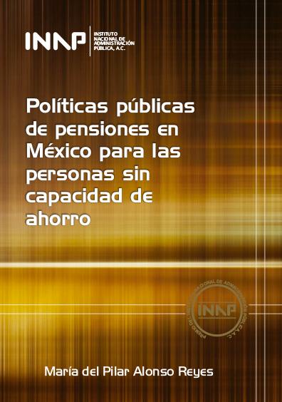 Políticas públicas de pensiones en México para las personas sin capacidad de ahorro