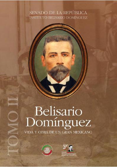 Belisario Domínguez. Vida y obra de un gran mexicano, t. II