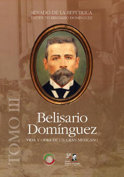 Belisario Domínguez. Vida y obra de un gran mexicano, t. III