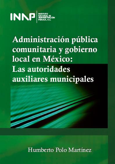 Administración pública comunitaria y gobierno federal en México: las autoridades auxiliares municipales
