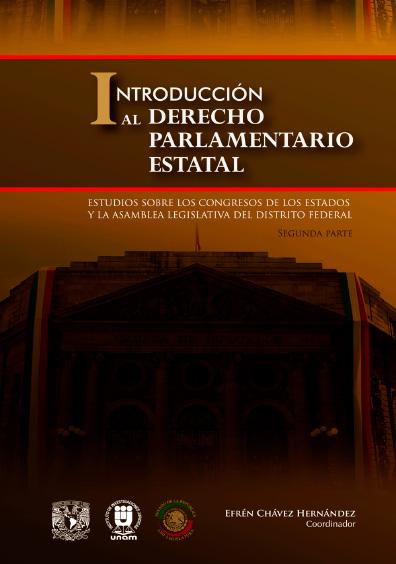 Introducción al derecho parlamentario estatal. Estudios sobre los congresos de los estados y la Asamblea Legislativa del Distrito Federal. Segunda parte