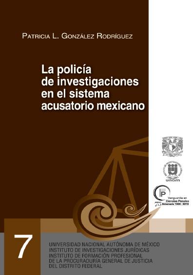 La policía de investigaciones en el sistema acusatorio mexicano. Serie Juicios Orales, núm. 7