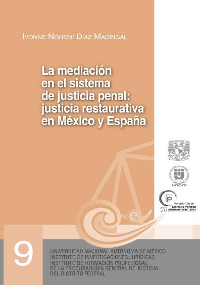 La mediación en el sistema de justicia penal: justicia restaurativa en México y España. Serie Juicios Orales, núm. 9
