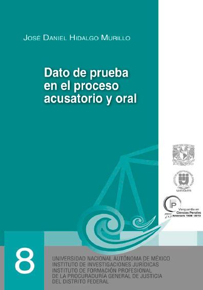 Dato de prueba en el proceso acusatorio y oral. Serie Juicios Orales, núm. 8